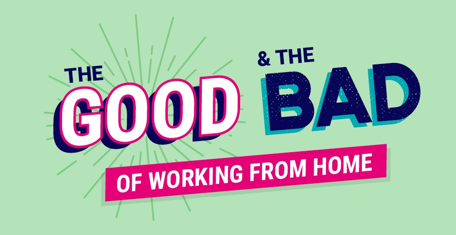 The good and the bad of working from home