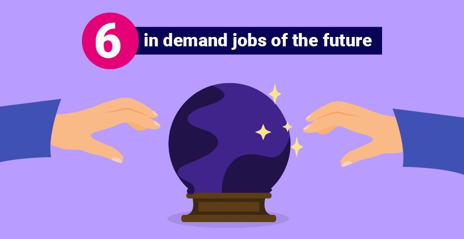 6 in-demand jobs of the future